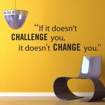 If It Doesn't Challenge You It Doesn't Change You Wall Sticker Quote