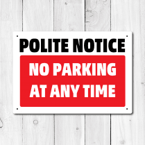 Polite Notice No Parking At Any Time Metal Sign