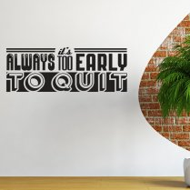 Too Early To Quit Wall Sticker Quote