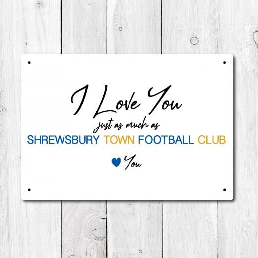 Wall Chimp I Love You Just As Much As Shrewsbury Town Metal Sign
