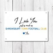 I Love You Just As Much As Shrewsbury Town Metal Sign