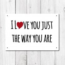 I Love You Just The Way You Are Metal Sign