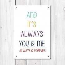 And Its Always You And Me Metal Sign