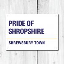 Pride Of Shropshire, Shrewsbury Town Metal Sign