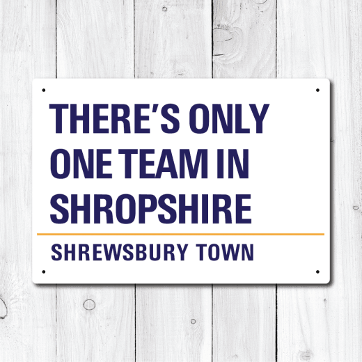 WallChimp There's Only One Team In Shropshire, Shrewsbury Town Metal Sign